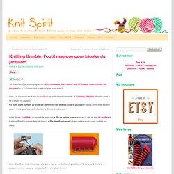 Knitting thimble, l'outil magique pour tricoter du jacquard