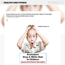 What To Do With Premature Grey and White Hair In Kids