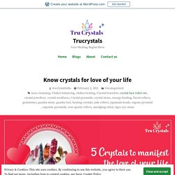 Know crystals for love of your life – Trucrystals