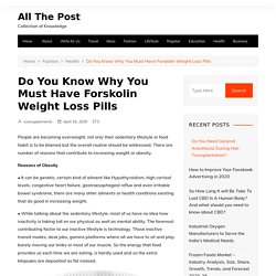 Do You Know Why You Must Have Forskolin Weight Loss Pills - All The Post