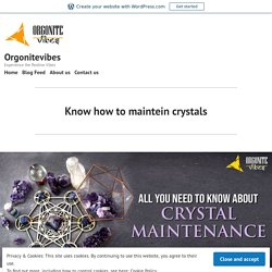 Know how to maintein crystals