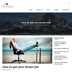 Know How to Get Your Dream Job - Huminivex
