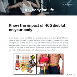 Know the impact of HCG diet kit on your body – HCG Body for Life