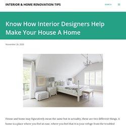Know How Interior Designers Help Make Your House A Home
