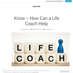 Know – How Can a Life Coach Help – Indu Seth