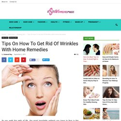 Know How To Get Rid Of Wrinkles With Home Remedies