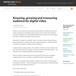 Knowing, growing and measuring audience for digital video