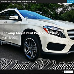 Knowing About Paint Protection Film – Window Tint – Vinyl Wrap – Commercial Wrap