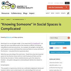 """Knowing Someone"" in Social Spaces is Complicated"
