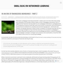 In an era of knowledge abundance – Part 2 – Small Blog On Networked Learning