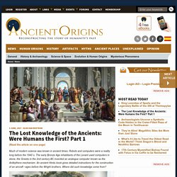 The Lost Knowledge of the Ancients: Were Humans the First? Part 1