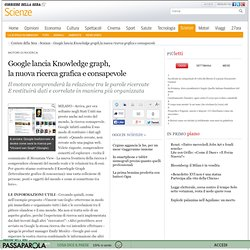 Google lancia Knowledge graph, la nuova ricerca grafica e consapevole