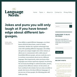 Jokes and puns you will only laugh at if you have knowledge about different languages. – The Language Nerds