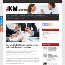 Knowledge leaders as change agents in knowledge organizations