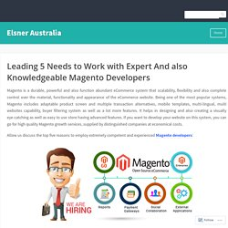 Leading 5 Needs to Work with Expert And also Knowledgeable Magento Developers – Elsner Australia