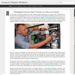 Computer Repairs Westbury: Knowledgeable Computer Repair Technician can help you out actually
