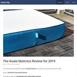 The Koala Mattress Review For 2019 - Ozzie Kip