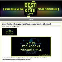 5 new Kodi Addons you must have on your device 28/01/16 - Best for Kodi