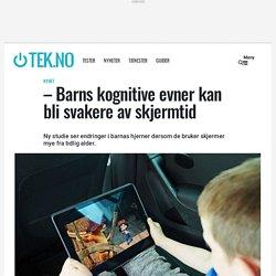 – Barns kognitive evner kan bli svakere av skjermtid - Nyhet