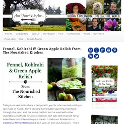 Fennel, Kohlrabi & Green Apple Relish from The Nourished Kitchen - And Here We Are