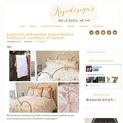 kojotutorial: anthropologie inspired knotted bedding part 2 (putting it all together)