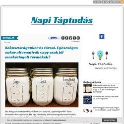 Kókuszvirágcukor és társai. Egészséges cukor alternatívák vagy csak jól marketingelt termékek? - Napi Táptudás