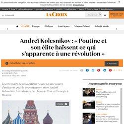 Andreï Kolesnikov : « Poutine et son élite haïssent ce qui s'apparente à une révolution » - La Croix