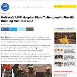 Kolkata's AMRI Hospital Plans To Re-open Its Fire-Hit Building, Victims Fume