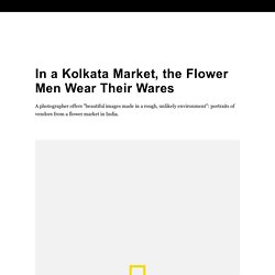 In a Kolkata Market, the Flower Men Wear Their Wares