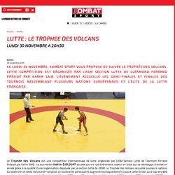 Kombat Sport – LUTTE : LE TROPHEE DES VOLCANS