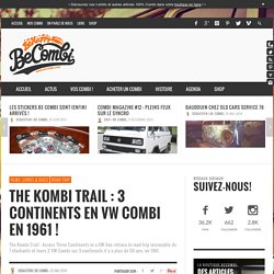The Kombi Trail : 3 continents en VW Combi en 1961 !