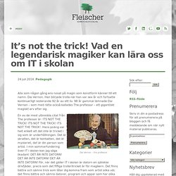 It's not the trick! Vad en legendarisk magiker kan lära oss om IT i skolan