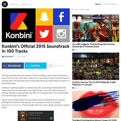 Konbini's official 2015 soundtrack in 100 tracks