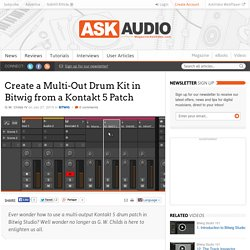 Create a Multi-Out Drum Kit in Bitwig from a Kontakt 5 Patch