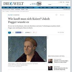 Konzerne: Wie kauft man sich Kaiser? Jakob Fugger wusste es