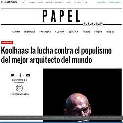 Koolhaas: la lucha contra el populismo del mejor arquitecto del mundo
