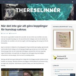 När det inte går att göra kopplingar för kunskap saknas – ThereseLinnér