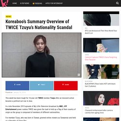 s Summary Overview of TWICE Tzuyu's Nationality Scandal — Koreaboo