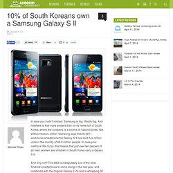 10% of South Koreans own a Samsung Galaxy S II
