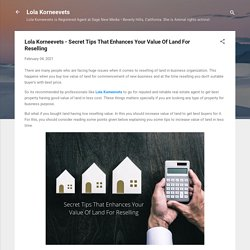 Lola Korneevets - Secret Tips That Enhances Your Value Of Land For Reselling