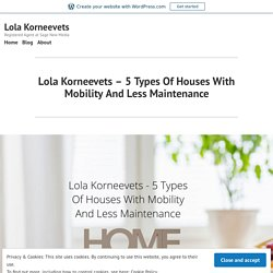 Lola Korneevets – 5 Types Of Houses With Mobility And Less Maintenance – Lola Korneevets