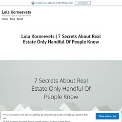 7 Secrets About Real Estate Only Handful Of People Know – Lola Korneevets