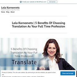 5 Benefits Of Choosing Translation As Your Full Time Profession