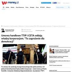 """Umowy handlowe TTIP i CETA oddają władzę korporacjom. """"To zagrożenie dla demokracji"""""""