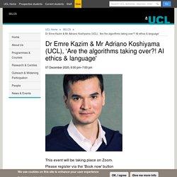 Dr Emre Kazim & Mr Adriano Koshiyama (UCL), 'Are the algorithms taking over?! AI ethics & language'