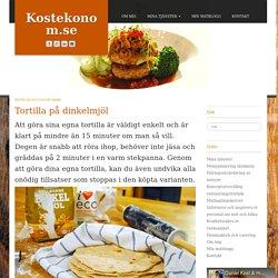 Tortilla på dinkelmjölTortilla på dinkelmjöl Daniel Kost & matkonsult- Kostekonom.se