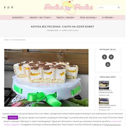 Kostka bez pieczenia- ciasto na Dzień Kobiet - Słodko Słodka