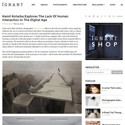 Kamil Kotarba - Interaction In The Digital Age - portable - absence