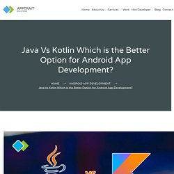 Java Vs Kotlin Which is the Better Option for Android App Development?