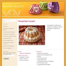 Recette du Kougelhopf, Recette du Kouglof, pâtisserie d'Alsace